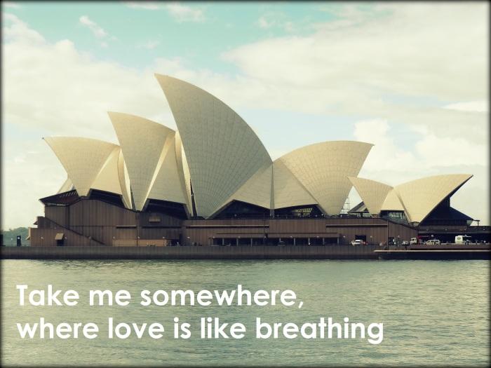 Take me somewhere, where love is like breathing